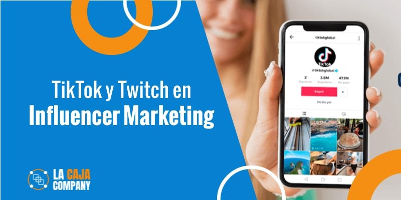 TikTok y Twitch en marketing de influencers